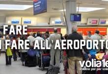 Cosa fare e non fare all'aeroporto